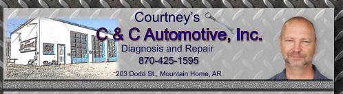 C & C Automotive, Inc. 870-425-1595 203 Dodd St., Mountain Home, AR Courtney's Diagnosis and Repair